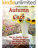 Autumn Care: Over 100 Amazing Natural Toxic-Free Recipes With Essential Oils For Perfect Skin And Hair: (Essential Oils, Skin Care, Hair Care) (Natural Recipes, Aromatherapy)