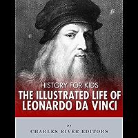 History for Kids: The Illustrated Life of Leonardo Da Vinci (English Edition)