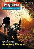 """Perry Rhodan 2744: An Arkons Wurzeln (Heftroman): Perry Rhodan-Zyklus """"Das Atopische Tribunal"""" (Perry Rhodan-Die Gröβte Science- Fiction- Serie)"""