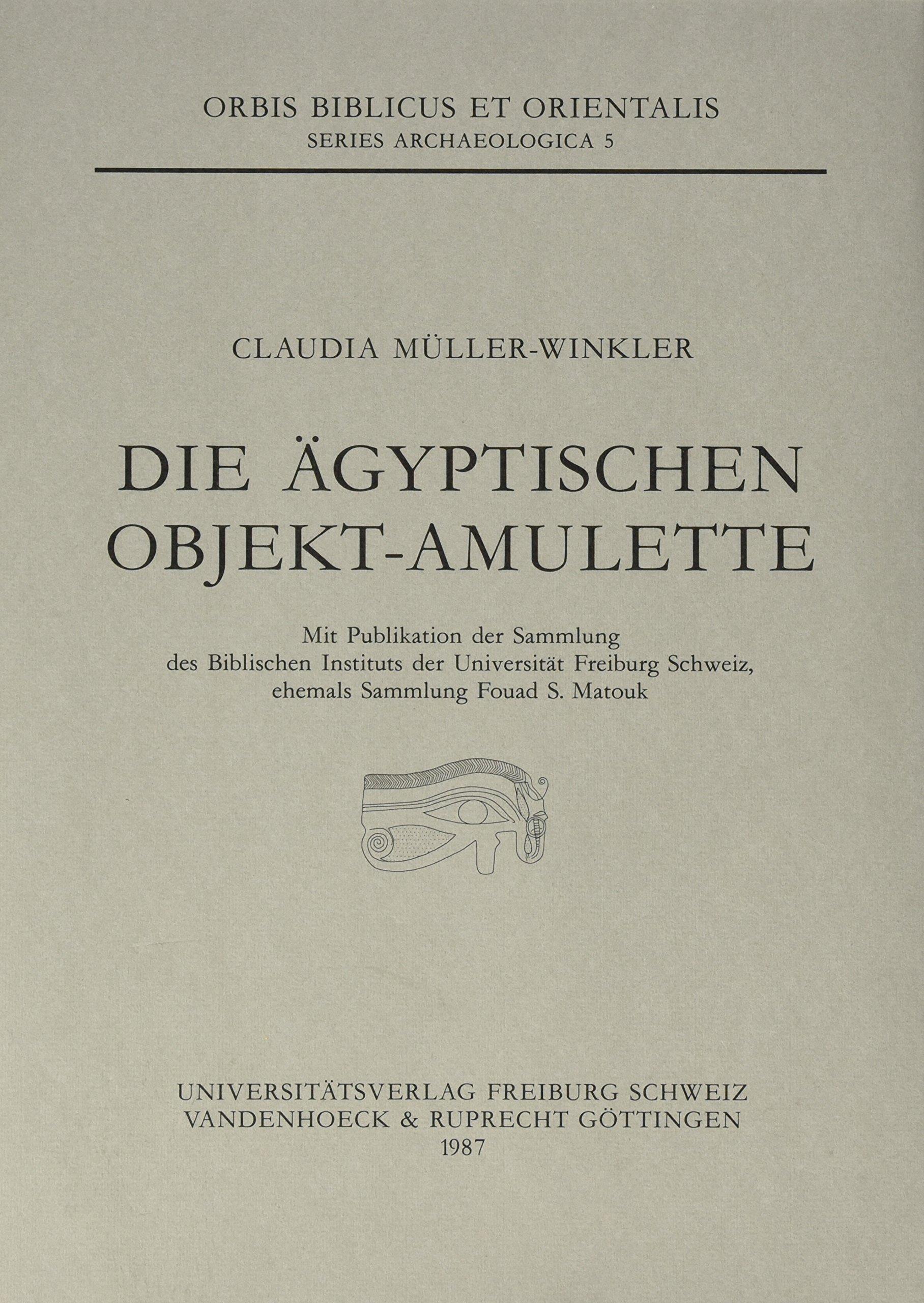 Die ägyptischen Objekt- Amulette (Orbis Biblicus et Orientalis, Series Archaeologica, Band 5)