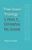 """Free Grace"" Theology: 5 Ways It Diminishes the Gospel"