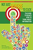 Not Just Where to Click: Teaching Students How to Think about Information (PIL #68) (Publications in Librarianship)