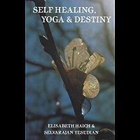 SELF HEALING, YOGA, & DESTINY (Haich Series) (English Edition)