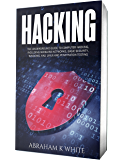 Hacking: The Underground Guide to Computer Hacking, Including Wireless Networks, Security, Windows, Kali Linux and…