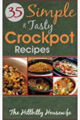 35 Simple and Tasty Chicken Crock Pot Recipes: Save Time with Crock Pot Cooking (Hillbilly Housewife Crockpot Recipes Book 1) Kindle Edition