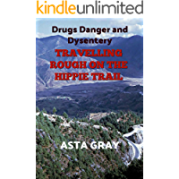 Drugs Danger and Dysentery: Travelling Rough on the Hippie Trail