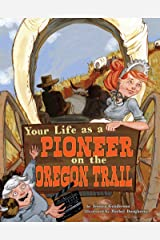 Your Life as a Pioneer on the Oregon Trail (The Way It Was) Kindle Edition