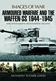 Armoured Warfare and the Waffen-SS 1944-1945: Rare Photographs from Wartime Archives (Images of War)
