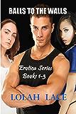 Balls To The Walls Erotica Series Books 1-3