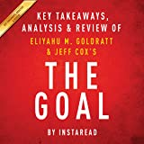 The Goal: A Process of Ongoing Improvement by Eliyahu M. Goldratt and Jeff Cox: Key Takeaways, Analysis & Review