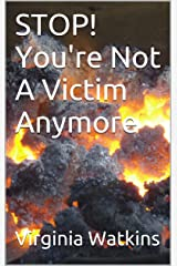 STOP! You're Not A Victim Anymore Kindle Edition