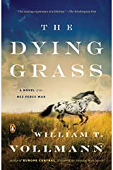 The Dying Grass: A Novel of the Nez Perce War Kindle Edition