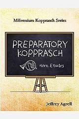 Preparatory Kopprasch: Horn Etudes (Millenium Kopprasch Series) Kindle Edition