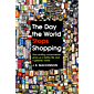 The Day the World Stops Shopping: How ending consumerism gives us a better life and a greener world
