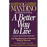 A Better Way to Live: Og Mandino's Own Personal Story of Success Featuring 17 Rules to Live By
