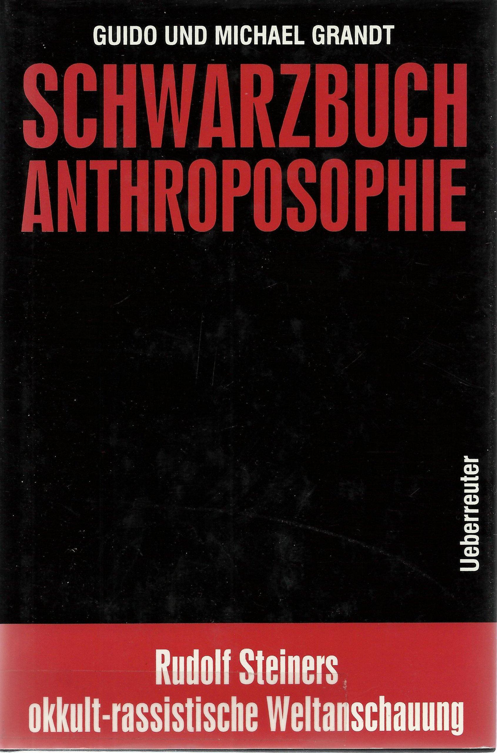 Schwarzbuch Anthroposophie: Rudolf Steiners okkult-rassistische Weltanschauung