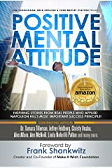 Postive Mental Attitude: Inspiring Stories From Real People Who Applied Napoleon Hill's Most Important Success Principle Kindle Edition
