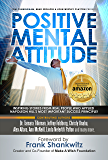 Postive Mental Attitude: Inspiring Stories From Real People Who Applied Napoleon Hill's Most Important Success Principle