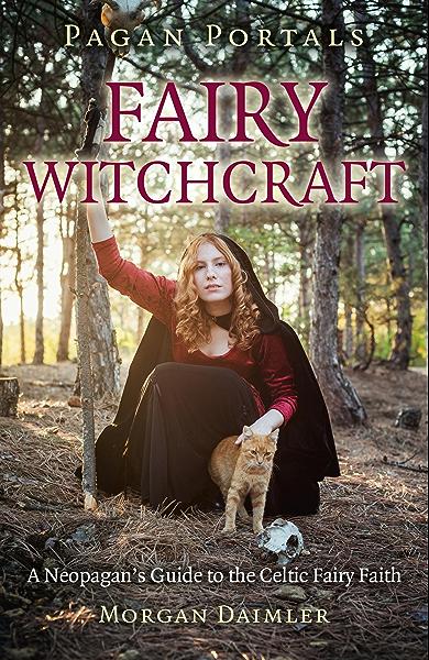Pagan Portals Fairy Witchcraft A Neopagan S Guide To The Celtic Fairy Faith Kindle Edition By Daimler Morgan Religion Spirituality Kindle Ebooks Amazon Com