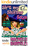 Magic and Mayhem: Sh*t My Shifter Says (Kindle Worlds Novella) (Witches Gone Wild Book 2)