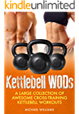 Cross Training Kettlebell WODs: A Large Collection of Awesome Cross-Training Kettlebell Workouts to Lose Weight and Get Fit