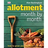 Allotment Month  by Month: How to Grow Your Own Fruit and Veg