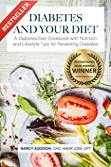 Diabetes and Your Diet: A Diabetes Diet Cookbook with Nutrition and Lifestyle Tips for Reversing Diabetes (The Healing Diet 1) Kindle Edition