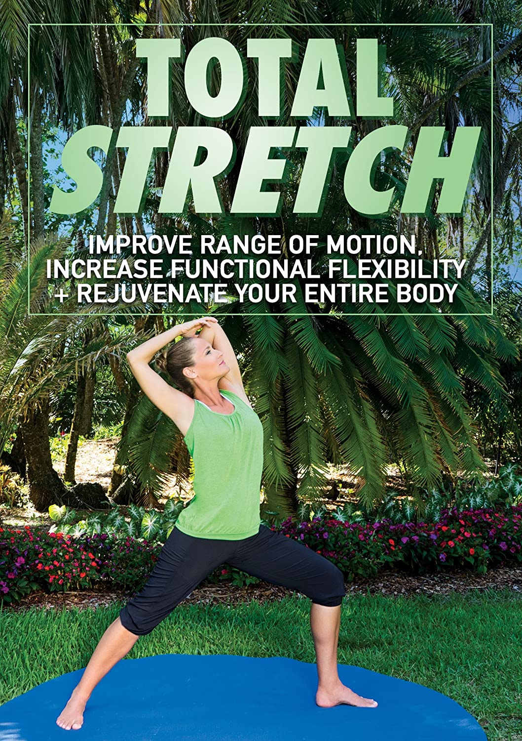 Total Stretch Improve Range of Motion, Increase Functional Flexibility + Rejuvenate Your Entire Body with Jessica Smith