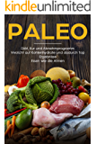 Paleo Diät, Kur und Abnehmprogramm Verzicht auf Kohlenhydrate und dadurch Top Ergebnisse Essen wie die Ahnen