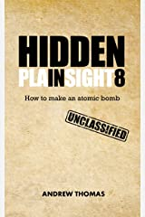 Hidden In Plain Sight 8: How To Make An Atomic Bomb Kindle Edition