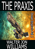 The Praxis (Author's Preferred Edition) (Dread Empire's Fall Book 1)