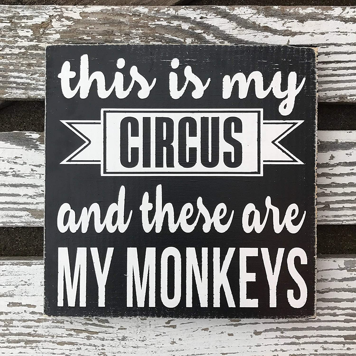 Wood Sign-This is My Circus and These are My Monkeys, Wood Sign, Funny Sign, Gift for Friend, Gift for mom, Gift for boss, Sarcastic, Home Wall Art, 8x8