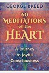 60 Meditations of the Heart: A Journey to Joyful Consciousness Kindle Edition