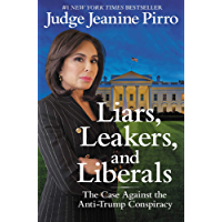 Liars, Leakers, and Liberals: The Case Against the Anti-Trump Conspiracy (English Edition)