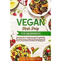 Vegan Meal Prep for Beginners: Keto-Vegan Plan for Weight Loss, Burn Fat, and Healthy...