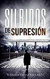 Silbidos de supresión: Un asesino en serie ejecuta a sus víctimas emulando los horribles métodos de exterminio nazis (Novela negra e histórica)