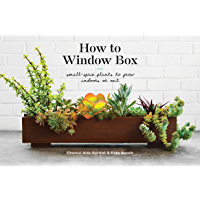 How to Window Box: Small-Space Plants to Grow Indoors or Out (How To Series) (English Edition)