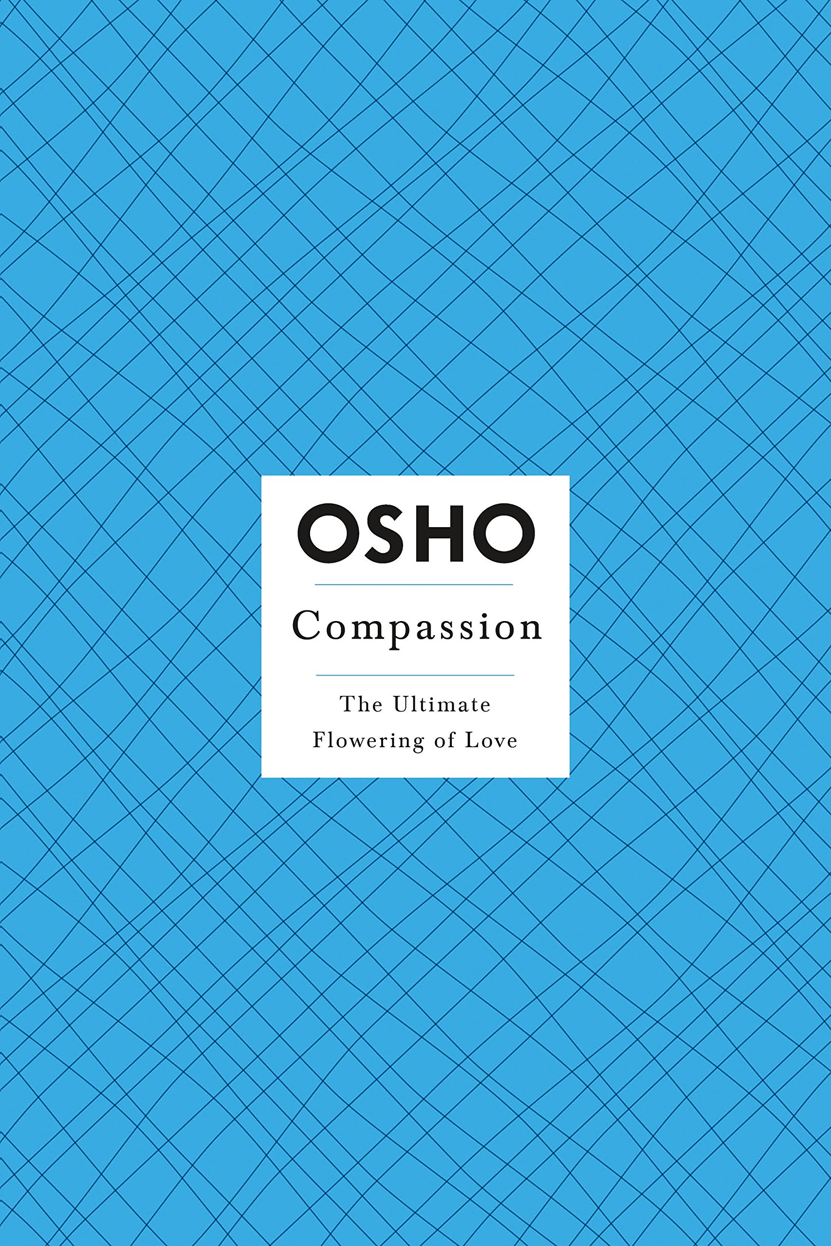 Amazon.com: OSHO Compassion: The Ultimate Flowering of Love (Osho: Insights  for a New Way of Living) (9780312365684): Osho: Books