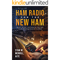 Ham Radio for the New Ham: What to Do the Minute You Get Your Amateur Radio License