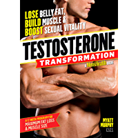Testosterone Transformation: Lose Belly Fat, Build Muscle, and Boost Sexual Vitality (English Edition)
