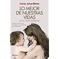 Lo mejor de nuestras vidas: Desde la experiencia de mi profesión y la sensibilidad de mi maternidad (Spanish Edition)