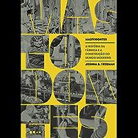 Mastodontes: A história da fábrica e a construção do mundo moderno