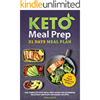 Keto Meal Prep: 31 Days Meal Plan, The Complete Keto Meal Prep Guide For Beginners. Delicious and Easy Ketogenic Recipes. (Weight loss and diet Book 1)