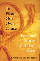To Plead Our Own Cause: Personal Stories by Today's Slaves Kindle Edition