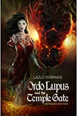 Ordo Lupus and the Temple Gate - Extended Edition: An Ex Secret Agent Paranormal Investigator Thriller (Ordo Lupus and the Blood Moon Prophecy Book 2) Kindle Edition