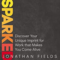 Sparked: Discover Your Unique Imprint for Work That Makes You Come Alive