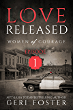Love Released: Episode One (Women of Courage Book 1) (English Edition)