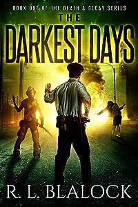 The Darkest Days: A Zombie Apocalypse Novella (Death & Decay Book 1)