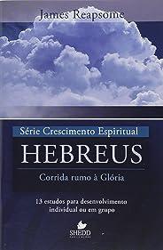 Série Crescimento Espiritual - Vol. 7 - HEBREUS: 13 estudos para desenvolvimento individual ou em grupo