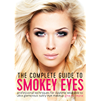 The Complete Guide to Smokey Eyes: Professional Techniques for Daytime Wearable to Ultra Glamorous Sultry Eye Makeup book cover